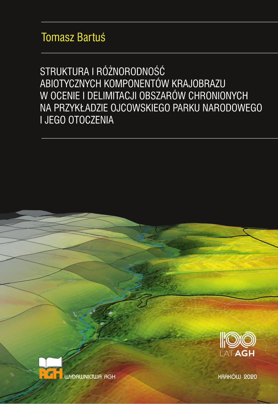 Struktura i różnorodność abiotycznych komponentów krajobrazu w ocenie i delimitacji obszarów chronionych na przykładzie Ojcowskiego Parku Narodowego i jego otoczenia
