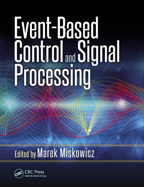 Event-Based Control and Signal Processing, CRC Press, 2015
